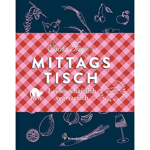 Eschi Fiege - Eschi Fieges Mittagstisch: Leidenschaftlich vegetarisch - Preis vom 03.12.2020 05:57:36 h