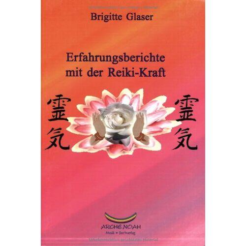 Brigitte Glaser - Erfahrungsberichte mit der Reiki Kraft - Preis vom 05.09.2020 04:49:05 h