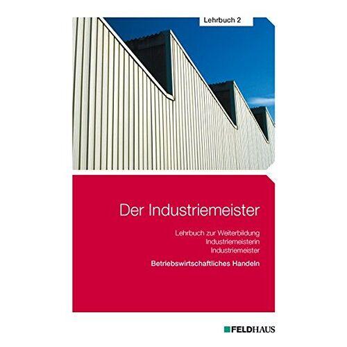 Schmidt, Elke H - Der Industriemeister / Der Industriemeister - Lehrbuch 2: Betriebswirtschaftliches Handeln - Preis vom 20.10.2020 04:55:35 h