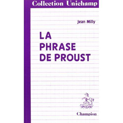 J. Milly - La phrase de Proust. Des phrases de Bergotte aux phrases de Vinteuil (Unichamps) - Preis vom 28.03.2020 05:56:53 h