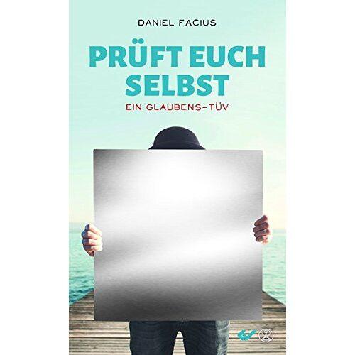 Daniel Facius - Prüft euch selbst: Ein Glaubens-TÜV - Preis vom 20.10.2020 04:55:35 h