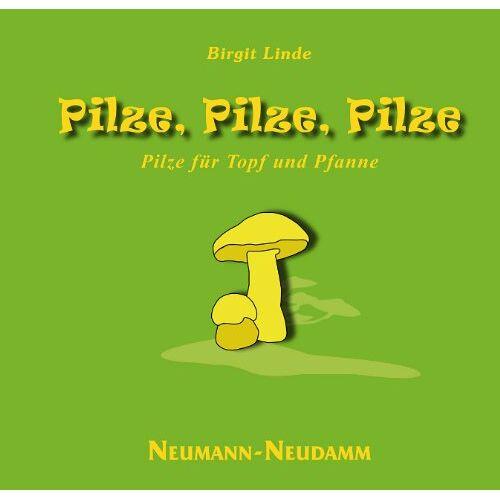 Birgit Linde - Pilze, Pilze, Pilze: Pilze für Topf & Pfanne - Preis vom 20.10.2020 04:55:35 h