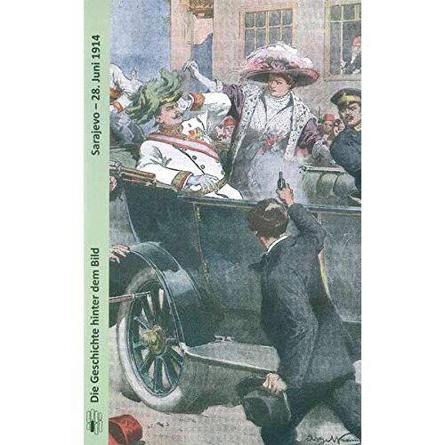 Gerhard Hirschfeld - Sarajevo ― 28. Juni 1914 - Preis vom 05.05.2021 04:54:13 h