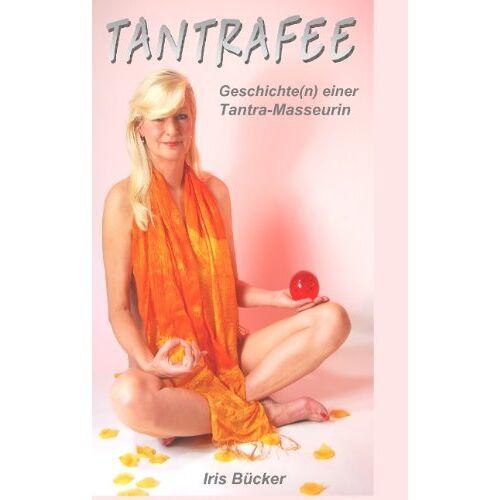 Iris Bücker - TANTRAFEE: Geschichte(n) einer Tantra-Masseurin - Preis vom 15.04.2021 04:51:42 h