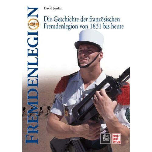 David Jordan - Fremdenlegion: Die Geschichte der französischen Fremdenlegion von 1831 bis heute - Preis vom 15.04.2021 04:51:42 h