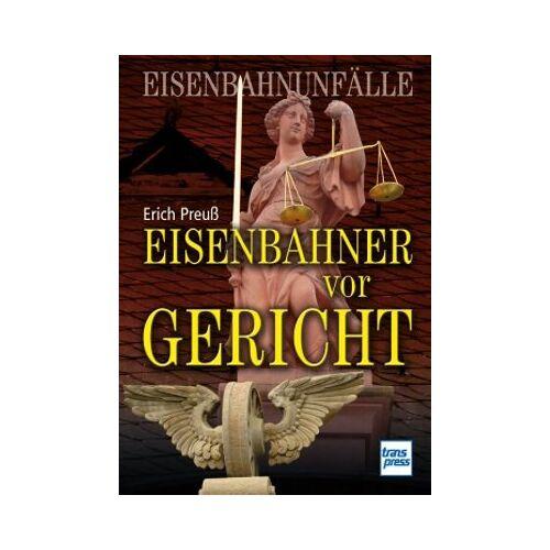 Erich Preuß - Eisenbahner vor Gericht: Eisenbahnunfälle - Preis vom 21.10.2020 04:49:09 h