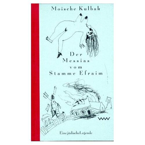 Moische Kulbak - Der Messias vom Stamme Efraim. Eine jüdische Legende - Preis vom 15.05.2021 04:43:31 h