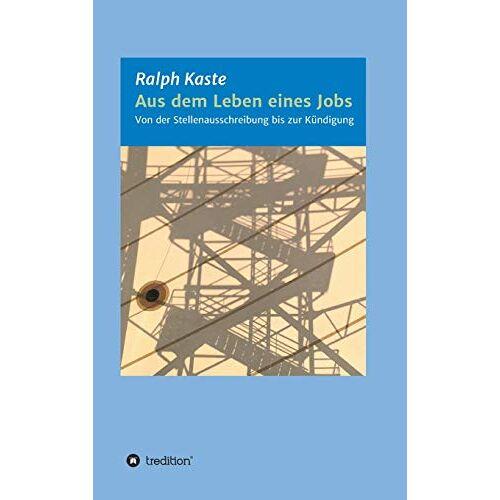 Ralph Kaste - Aus dem Leben eines Jobs: Von der Stellenausschreibung bis zur Kündigung - Preis vom 21.10.2020 04:49:09 h