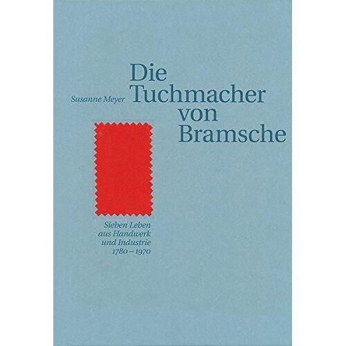Susanne Meyer - Die Tuchmacher von Bramsche: Sieben Leben aus Handwerk und Industrie 1780-1970 (Bramscher Schriften) - Preis vom 06.09.2020 04:54:28 h