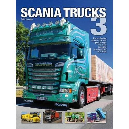 Felix Jacoby - Scania Trucks 3: Die schönsten Scania-Lkw aus ganz Europa The most beautiful Scania trucks in Europe - Preis vom 17.04.2021 04:51:59 h