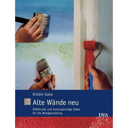 Kristin Ganz - Rizza - Alte Wände neu: Effektvolle und kostengünstige Ideen für die Wandgestaltung - Preis vom 15.04.2021 04:51:42 h