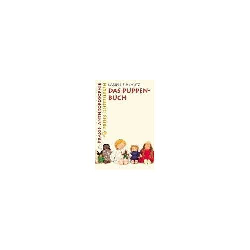 Karin Neuschütz - Das Puppenbuch: Wie man Puppen selber macht und was sie für Kinder bedeuten - Preis vom 01.03.2021 06:00:22 h