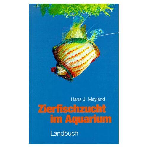 Mayland, Hans J. - Zierfischzucht im Aquarium - Preis vom 14.01.2021 05:56:14 h