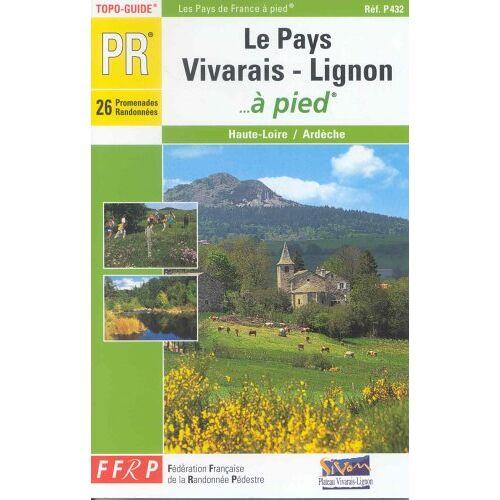 FFRP - Pays Vivarais-Lignon a Pied: topo-guide PR, 26 promenades et randonnées - Preis vom 08.04.2021 04:50:19 h