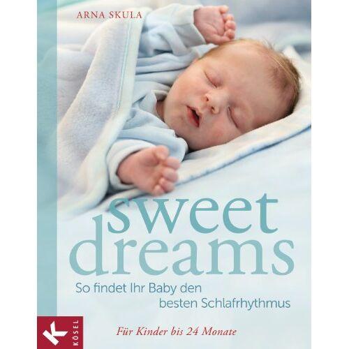 Arna Skula - Sweet Dreams - So findet Ihr Baby den besten Schlafrhythmus: Für Kinder bis 24 Monate - Preis vom 18.04.2021 04:52:10 h
