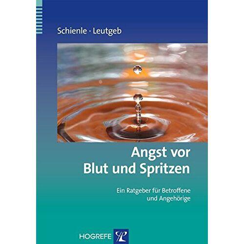 Anne Schienle - Angst vor Blut und Spritzen: Ein Ratgeber für Betroffene und Angehörige (Ratgeber zur Reihe Fortschritte der Psychotherapie) - Preis vom 10.05.2021 04:48:42 h