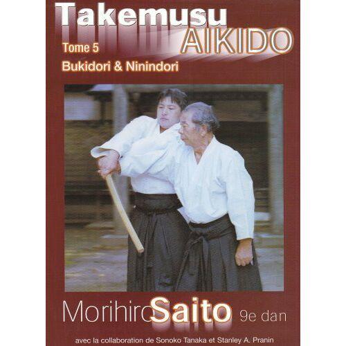 Morihiro Saito - Takemusu Aikido Tome 5 - Preis vom 22.10.2020 04:52:23 h