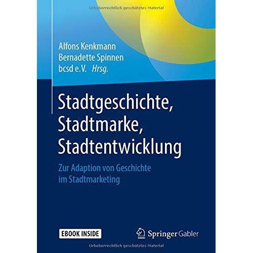 Alfons Kenkmann - Stadtgeschichte, Stadtmarke, Stadtentwicklung: Zur Adaption von Geschichte im Stadtmarketing - Preis vom 27.02.2021 06:04:24 h