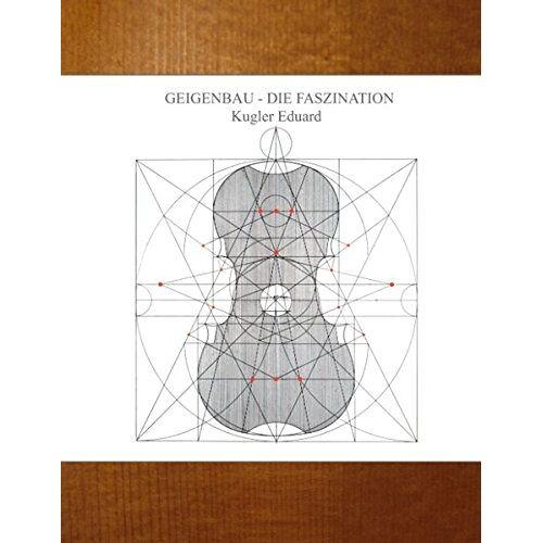 Eduard Kugler - Geigenbau - die Faszination - Preis vom 05.05.2021 04:54:13 h