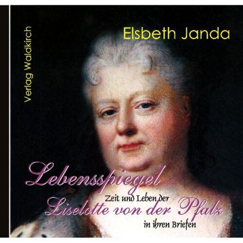 - Lebensspiegel Liselotte von der Pfalz: Zeit und Leben der Liselotte von der Pfalz in ihren Briefen - Preis vom 06.09.2020 04:54:28 h
