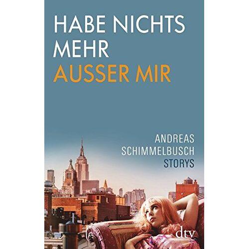 Andreas Schimmelbusch - Habe nichts mehr außer mir: Storys - Preis vom 01.03.2021 06:00:22 h