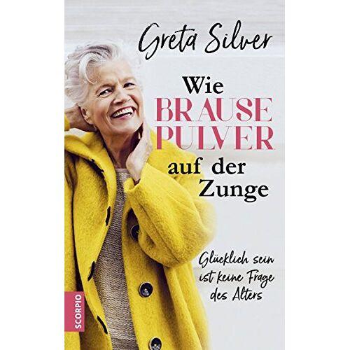 Greta Silver - Wie Brausepulver auf der Zunge: Glücklich sein ist keine Frage des Alters - Preis vom 24.02.2021 06:00:20 h