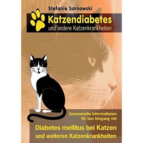 Stefanie Sarnowski - Katzendiabetes und andere Katzenkrankheiten: Alle wichtigen Informationen für den Umgang mit Diabetes mellitus bei Katzen - Preis vom 15.04.2021 04:51:42 h