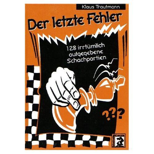 Klaus Trautmann - Der letzte Fehler: 128 irrtümlich aufgegebene Schachpartien - Preis vom 16.04.2021 04:54:32 h