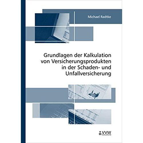 Michael Radtke - Grundlagen der Kalkulation von Versicherungsprodukten in der Schaden- und Unfallversicherung - Preis vom 20.10.2020 04:55:35 h