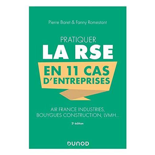 Pierre Baret - Pratiquer la RSE en 11 cas d'entreprises - 2e éd. - Air France Industries, Bouygues Construction, LV: Air France Industries, Bouygues Construction, LVMH... - Preis vom 27.02.2021 06:04:24 h