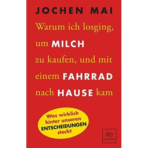 Jochen Mai - Warum ich losging, um Milch zu kaufen, und mit einem Fahrrad nach Hause kam: Was wirklich hinter unseren Entscheidungen steckt - Preis vom 20.10.2020 04:55:35 h