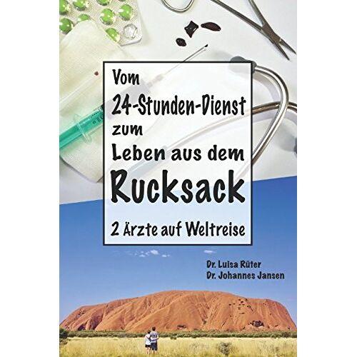 Jansen, Dr. Johannes - Vom 24-Stunden-Dienst zum Leben aus dem Rucksack: 2 Ärzte auf Weltreise - Preis vom 05.05.2021 04:54:13 h