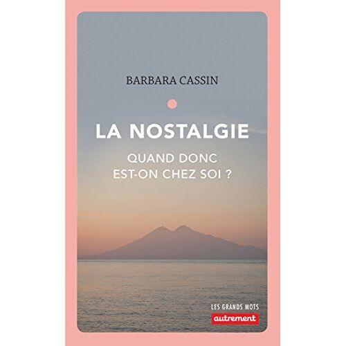 Barbara Cassin - La nostalgie - Preis vom 23.01.2020 06:02:57 h