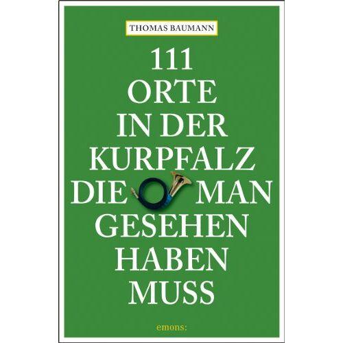 Thomas Baumann - 111 Orte in der Kurpfalz, die man gesehen haben muß - Preis vom 25.02.2021 06:08:03 h