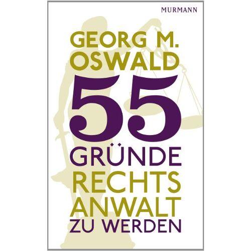 Oswald, Georg M. - 55 Gründe, Rechtsanwalt zu werden - Preis vom 05.09.2020 04:49:05 h
