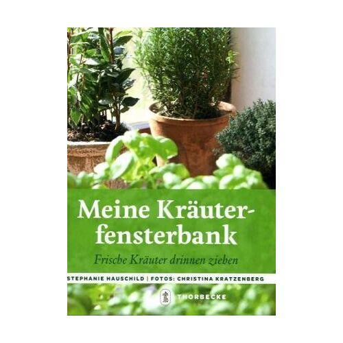 Stephanie Hauschild - Meine Kräuterfensterbank: Frische Kräuter drinnen ziehen - Preis vom 04.09.2020 04:54:27 h