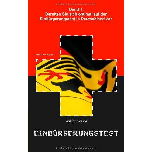 Petra Glebe - Einbürgerungstest: Band 1: Bereiten Sie sich optimal auf den Einbürgerungstest in Deutschland vor - Preis vom 11.05.2021 04:49:30 h