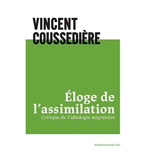 - Eloge de l'assimilation: Critique de l'idéologie migratoire - Preis vom 08.05.2021 04:52:27 h