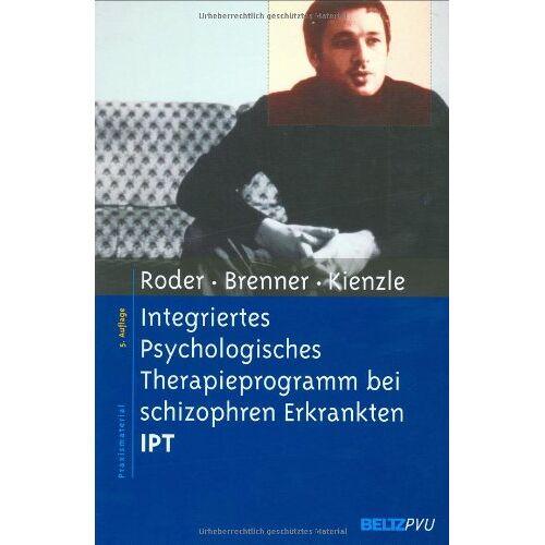 Volker Roder - Integriertes Psychologisches Therapieprogramm bei schizophren Erkrankten IPT (Materialien für die klinische Praxis) - Preis vom 24.02.2021 06:00:20 h