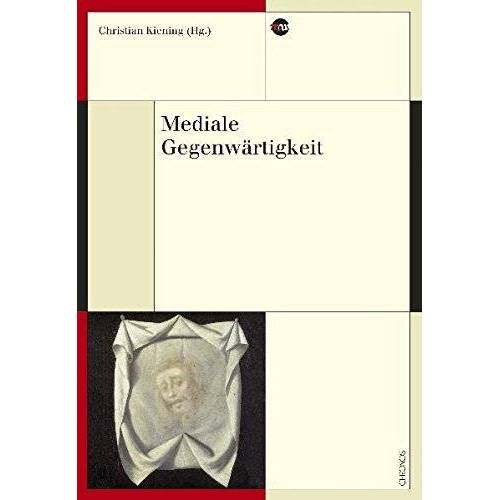 Christian Kiening - Mediale Gegenwärtigkeit (Medienwandel - Medienwechsel - Medienwissen) - Preis vom 28.02.2021 06:03:40 h