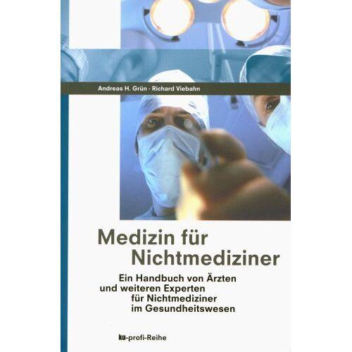 Grün, Andreas H - Medizin für Nichtmediziner: Ein Handbuch von Ärzten für Nichtmediziner im Gesundheitswesen - Preis vom 13.05.2021 04:51:36 h