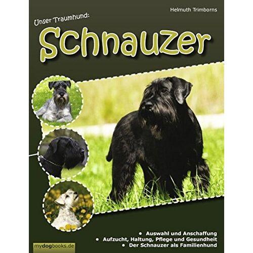 Helmuth Trimborns - Unser Traumhund: Schnauzer: Zwergschnauzer, Mittelschnauzer, Riesenschnauzer - Preis vom 05.09.2020 04:49:05 h