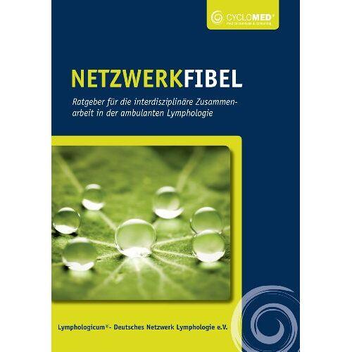 Bernd Appenrodt - Netzwerkfibel - Ratgeber für die interdisziplinäre Zusammenarbeit in der ambulanten Lymphologie - Preis vom 30.09.2020 04:49:21 h