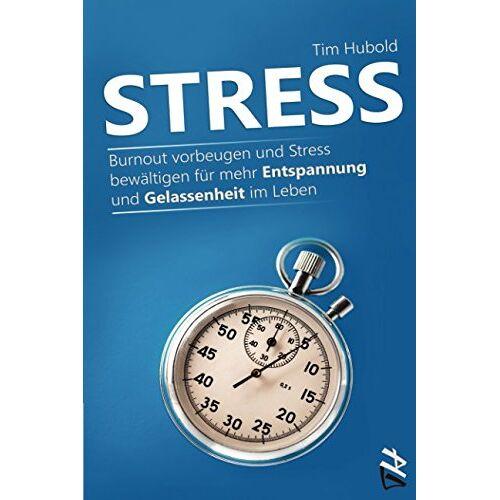 Tim Hubold - Stress: Burnout vorbeugen und Stress bewältigen für mehr Entspannung und Gelassenheit im Leben - Preis vom 20.10.2020 04:55:35 h