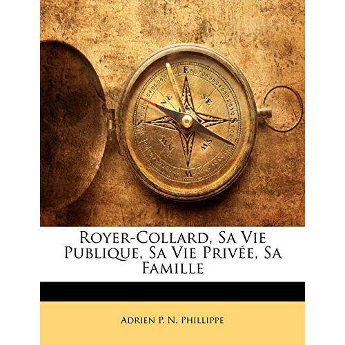 Phillippe, Adrien P. N. - Phillippe, A: FRE-ROYER-COLLARD SA VIE PUBLI - Preis vom 22.04.2021 04:50:21 h