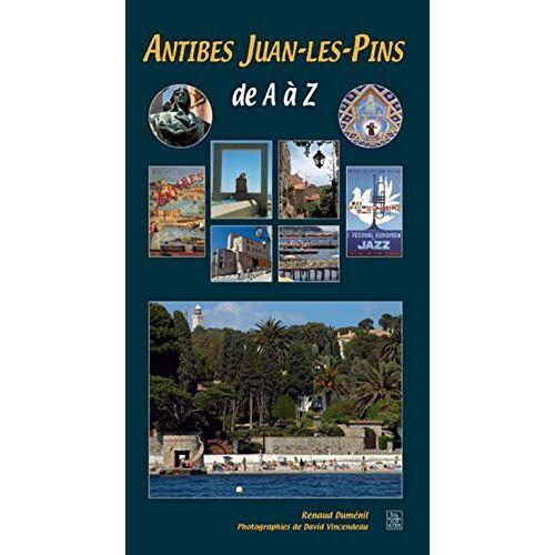Renaud Duménil - Antibes Juan-les-Pins de A à Z - Preis vom 07.03.2021 06:00:26 h