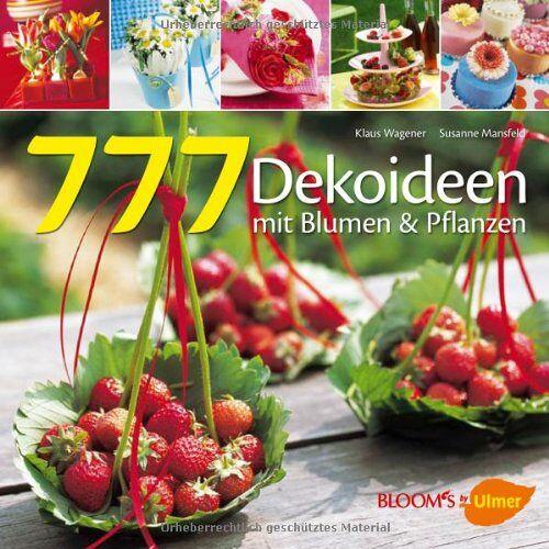 Klaus Wagener - 777 Dekoideen: Mit Blumen und Pflanzen - Preis vom 25.02.2021 06:08:03 h