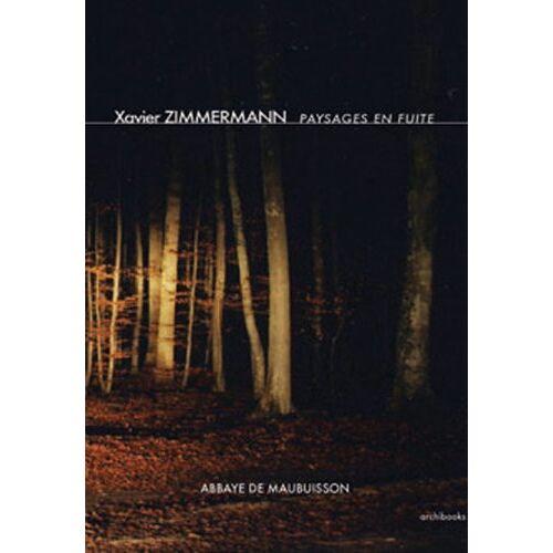 Xavier Zimmermann - Xavier Zimmermann: Paysages en fuite (E/ F) - Preis vom 07.05.2021 04:52:30 h