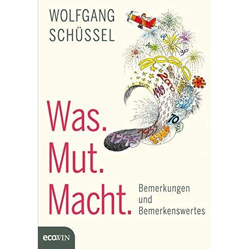 Wolfgang Schüssel - Was. Mut. Macht.: Bemerkungen und Bemerkenswertes - Preis vom 06.09.2020 04:54:28 h