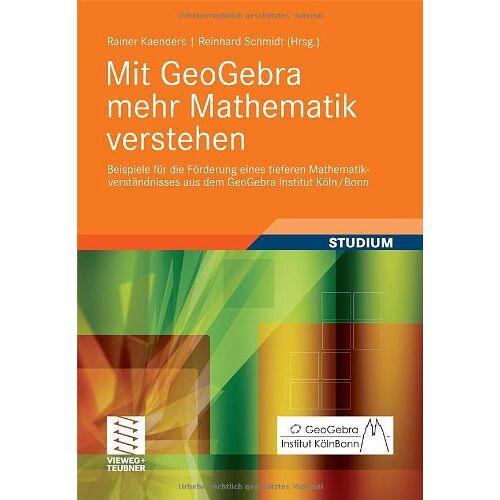 Rainer Kaenders - Mit GeoGebra mehr Mathematik verstehen: Beispiele für die Förderung eines tieferen Mathematikverständnisses aus dem GeoGebra Institut Köln/Bonn - Preis vom 05.09.2020 04:49:05 h